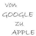 von Google zu Apple
